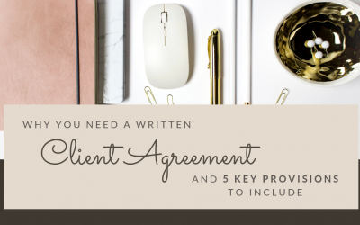 Why You Need a Written Client Agreement and 5 Key Provisions to Include