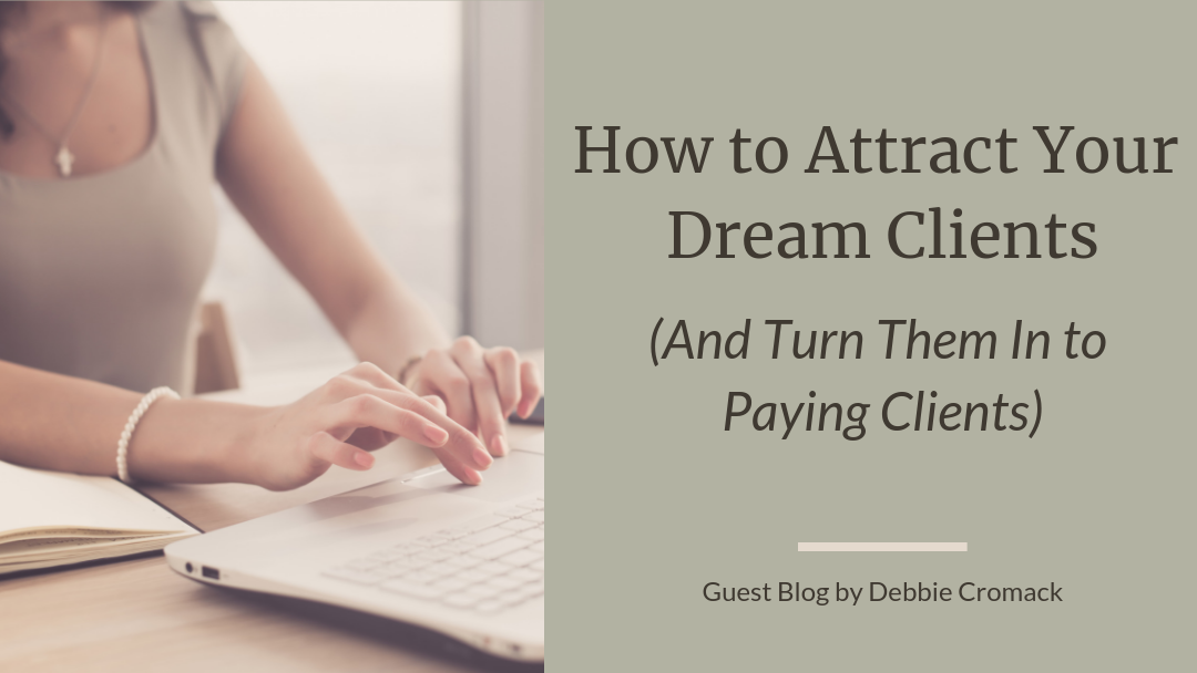 How to Attract Your Dream Clients (and Turn Them in to Paying Clients)