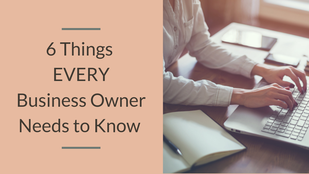 6 Things EVERY Business Owner Needs to Know