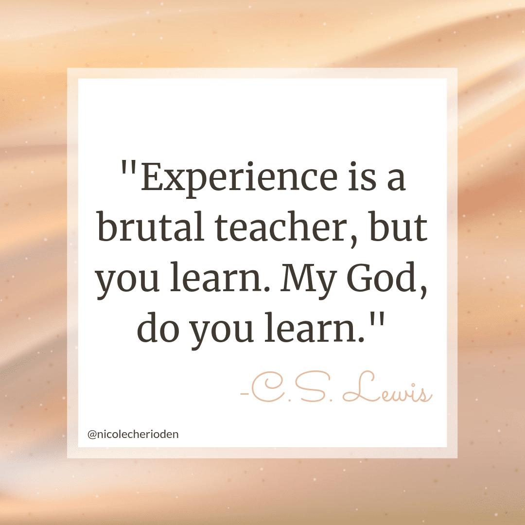 Experience is a brutal teacher