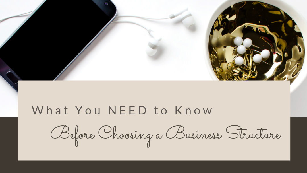 What You NEED to Know Before Choosing a Business Structure