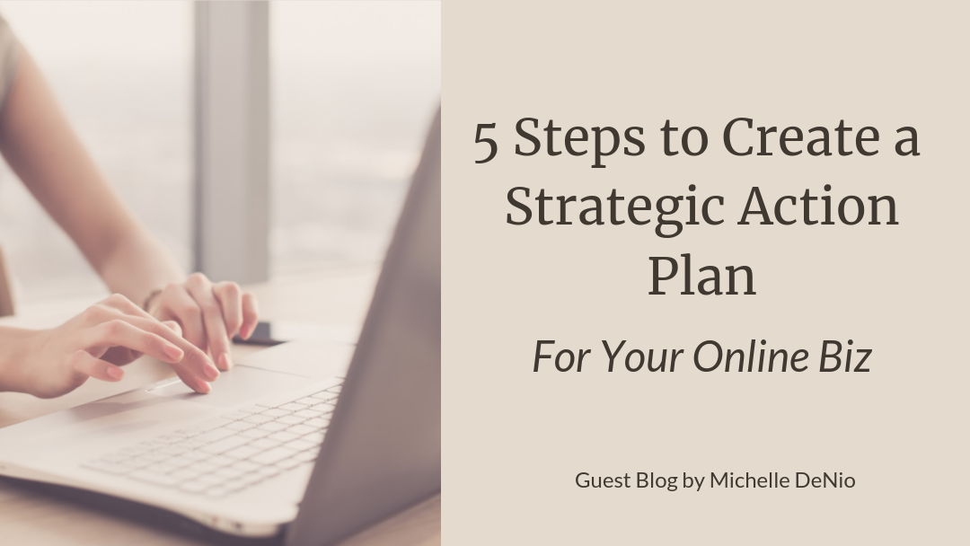5 Steps to Create a Strategic Action Plan for Your Online Biz