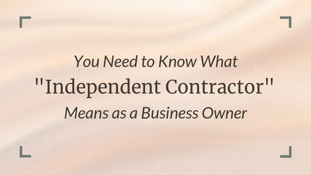 you need to know what independent contractor means as a business owner