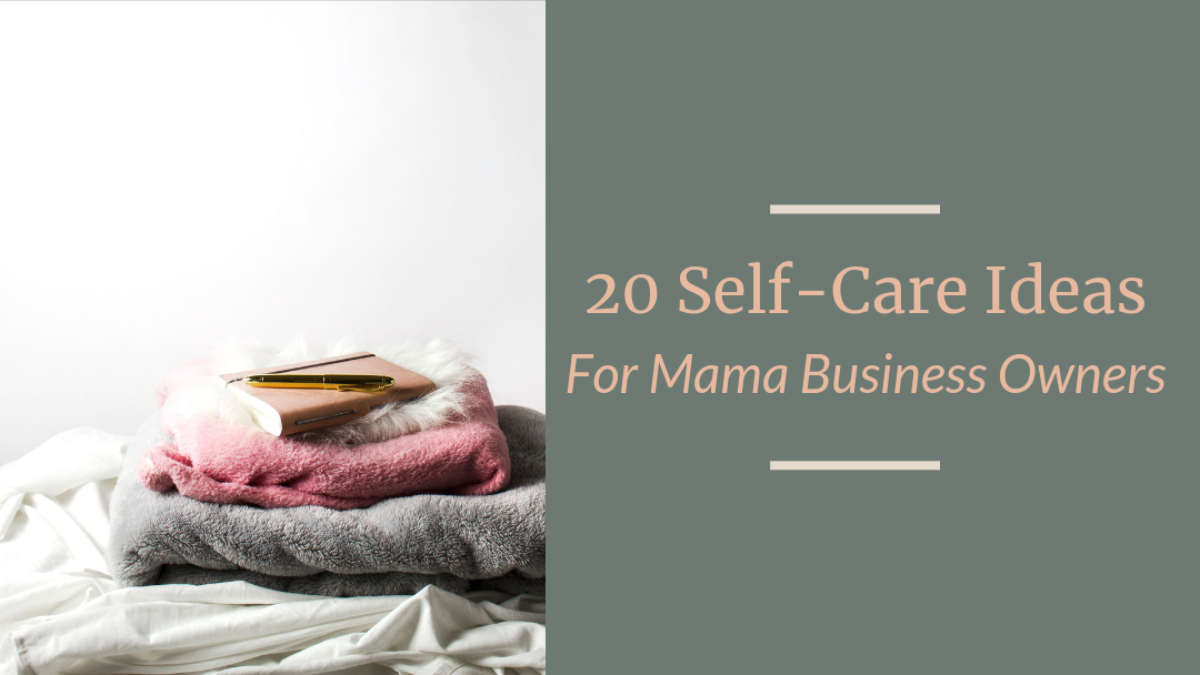 20 Self-Care Ideas for Mama Business Owners