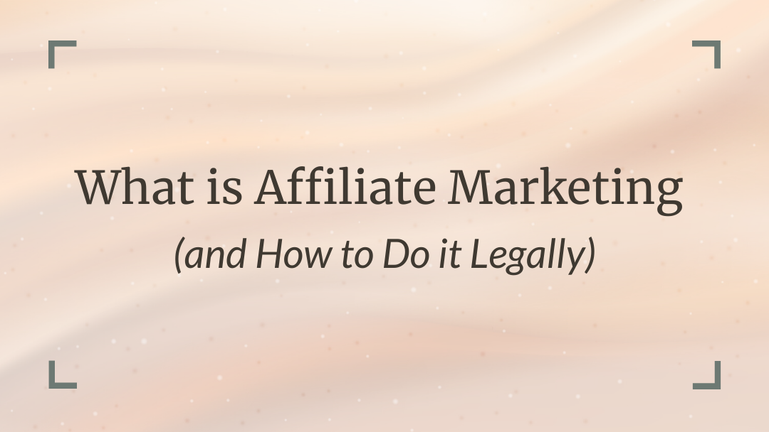 What is Affiliate Marketing (and How to Do it Legally)