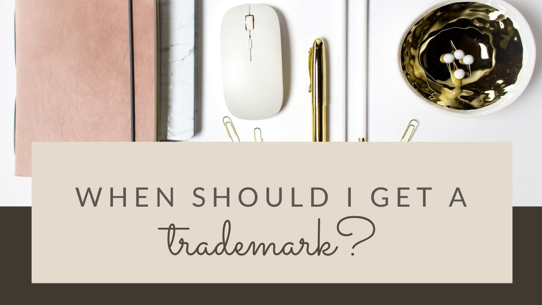When should I get a trademark?